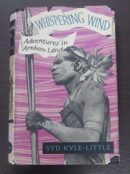 Syd Kyle-little, Whispering Wind, Adventures in Arnham Land, Hutchinson of London, 1957, Australia, Dead Souls Bookshop, Dunedin Book Shop