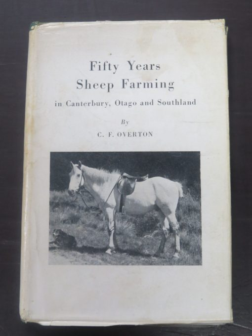C. F. Overton, Fifty Years Sheep Farming in Canterbury, Otago, and Southland, Otago Daily Times, Dunedin, 1949, New Zealand Non-Fiction, Dead Souls Bookshop, Dunedin Book Shop