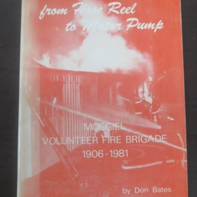 Don Bates, from Hose Reel to Motor Pump : Mosgiel Volunteer Fire Brigade 1906 - 1981, Otago, Dunedin, Dead Souls Bookshop, Dunedin Book Shop