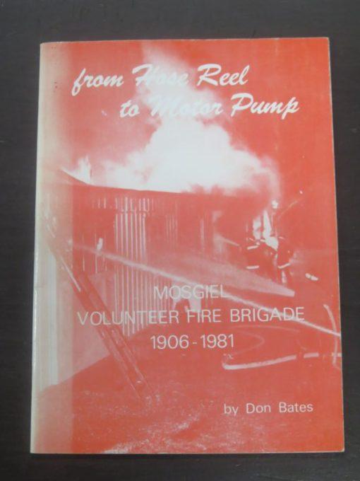 Don Bates, from Hose Reel to Motor Pump : Mosgiel Volunteer Fire Brigade 1906 - 1981, Otago, Dunedin, Dead Souls Bookshop, Dunedin Book Shop