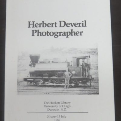 Herbert Deveril, Photographer, A Complete Catalogue of the Photographs, The Hocken Library University of Otago, N.Z. Exhibition 3 June - 13 July 1987, New Zealand Photography, Photography, Dead Souls Bookshop, Dunedin Book Shop