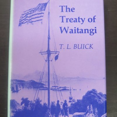 Capper Press, Christchurch, Reprint 1976 - T. L. Buick, The Treaty of Waitangi, How New Zealand Became A British Colony, Third Edition, Thomas Avery and Sons, New Plymouth, 1936 reprint , New Zealand Non-Fiction, Dead Souls Bookshop, Dunedin Book Shop