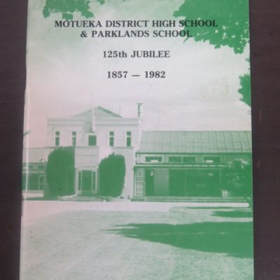 Motueka District High School and Parklands School 125th Jubilee 1857 - 1982, Printed by R. W. Stiles, Nelson, 1983, New Zealand Non-Fiction, Dead Souls Bookshop, Dunedin Book Shop