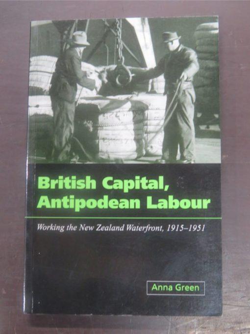 Anna Green, British Capital, Antipodean Labour : Working the New Zealand Waterfront, 1915 - 1951, University of Otago Press, Dunedin, 2001, New Zealand Non-Fiction, Dead Souls Bookshop, Dunedin Book Shop