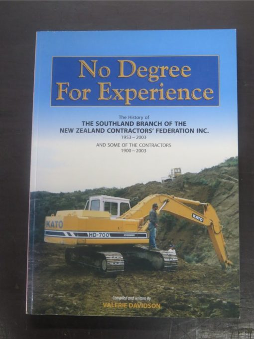 Valerie Davidson, No Degree For Experience : History of The Southland Branch of the New Zealand Contractors' Federation 1953 - 2003, Dead Souls Bookshop, Dunedin Book Shop