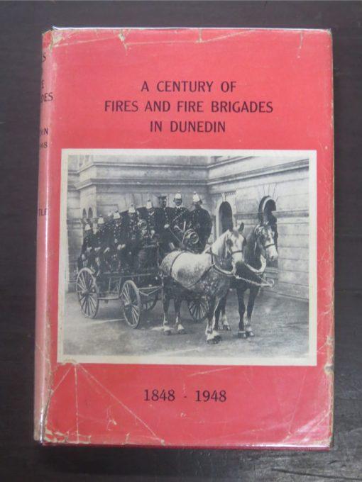 J. S. Little, A Century of Fires and Fire Brigades in Dunedin 1848 - 1948, Coulls Somerville Wilkie, Dunedin, Dunedin Metropolitan Fire Board, Otago, Dunedin, Dead Souls Bookshop, Dunedin Book Shop