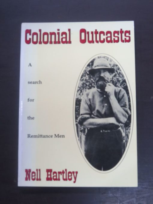 Nell Hartley, Colonial Outcasts : A Search for the Remittance Men, Arrow Press, Morrinsville, 1993, New Zealand Non-Fiction, Dead Souls Bookshop, Dunein Book Shop
