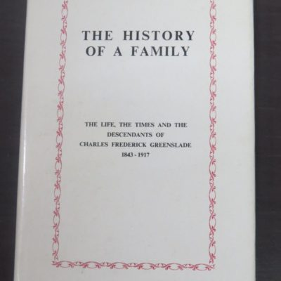J. W. B Walshe, The History of A Family : The Life, The Times and The Descendants of Charles Frederick Greenslade 1843-1917, Privately Published, Dunedin, 1965, Dunedin, Otago, New Zealand Non-Fiction, Dead Souls Bookshop, Dunedin Book Shop