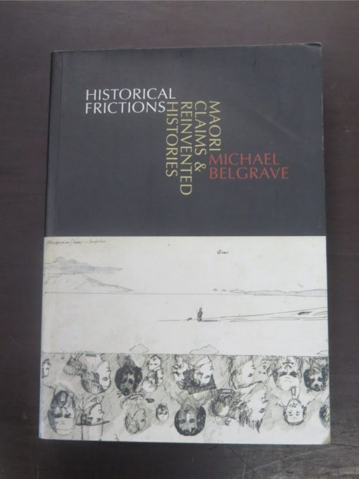 Michael Belgrave, Historical Frictions : Maori Claims and Reinvented Histories, Auckland University Press, Auckland, 2005, New Zealand Non-Fiction, Waitangi, Dead Souls Bookshop, Dunedin Book Shop