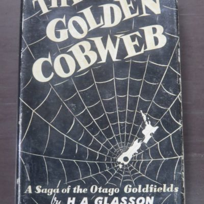 H. A. Glasson, The Golden Cobweb : A Saga of the Otago Goldfields, Otago Daily Times, Dunedin, 1957, Otago, Goldmining, Central Otago, Dead Souls Bookshop, Dunedin Book Shop