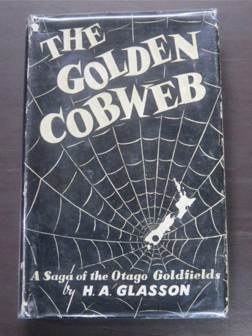 H. A. Glasson, The Golden Cobweb : A Saga of the Otago Goldfields, Otago Daily Times, Dunedin, 1957, Otago, Goldmining, Central Otago, Dead Souls Bookshop, Dunedin Book Shop