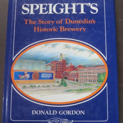 Donald Gordon, Speight's : The Story of Dunedin's Historic Brewery, Avon Publishers, McIndoe, Dunedin, 1993, Otago, Dunedin, New Zealand Non-Fiction, Dead Souls Bookshop, Dunedin Book Shop