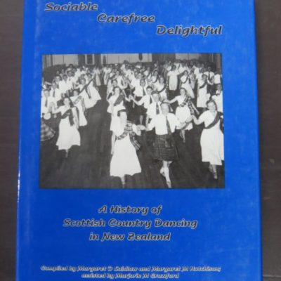 Sociable, Carefree, Delightful : A History of Scottish Country Dancing in New Zealand, Complied by Margaret D. Laidlaw, Margaret M. Hutchinson, Assisted by Majorie M. Crawford, Royal Scottish Country Dance Society, New Zealand Branch, Dunedin, 1995, Music, New Zealand Non-Fiction, Dead Souls Bookshop, Dunedin Book Shop