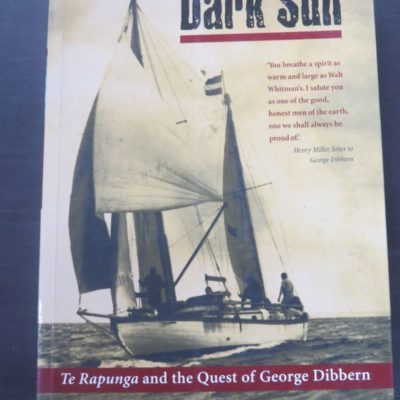 Eirka Grundmann, Dark Sun, Te Rapunga and the Quest of George Dibbern, David Ling Publishing Limited, Auckland, 2004, Nautical, Sailing, Wellington, New Zealand Non-Fiction, Pacific, Dead Souls Bookshop, Dunedin Book Shop
