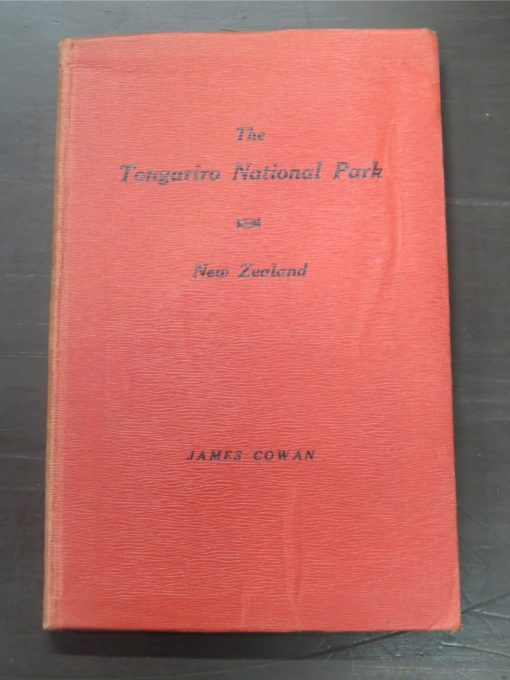James Cowan, The Tongariro National Park, New Zealand : Its Topography, Geology, Alpine and Volcanic Features, History and Maori Folklore, The Tongariro National Park Board, 1927, Outdoors, Natural History, New Zealand Non-Fiction, Dead Souls Bookshop, Dunedin Book Shop