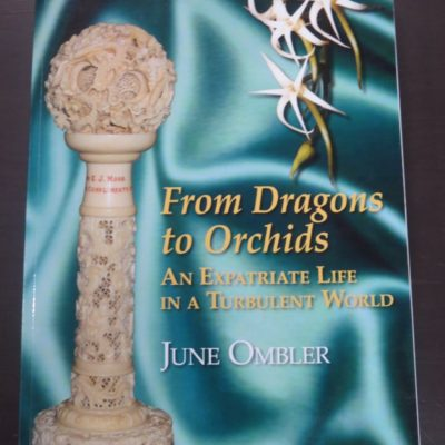 June Ombler, From Dragons To Orchids : An Expatriate Life in a Turbulent World, Self Published, Wellington, 2012, New Zealand Non-Fiction, Dead Souls Bookshop, Dunedin Book Shop