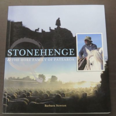 Barbara Newton, Stonehenge and The Hore Family of Patearoa, Hore Family, Stonehenge, Ranfurly, 2012, New Zealand Non-Fiction, Ranfurly, Dead Souls Bookshop, Dunedin Book Shop