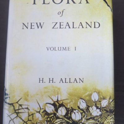 H. H. Allan, Flora of New Zealand Volume I : Indigenous Tracheophyta, Psilopsida, Lycopsida, Filicpsida, Gymnospermae, Dicotyledones, Hasselberg, Government Printer, Wellington, 1982 reprint (1961), Science, Natural History, Flora, New Zealand Non-Fiction, Dead Souls Bookshop, Dunedin Book Shop