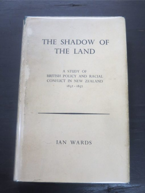 Ian Wards, The Shadow of the Land, A Study of British Policy and Racial Conflict in New Zealand 1832 - 1852, Historical Publications Branch, Department of Foreign Affairs, Shearer, Government Printer, Wellington, 1968, Maori, Conflict, Racial, New Zealand Non-Fiction, Dead Souls Bookshop, Dunedin Book Shop