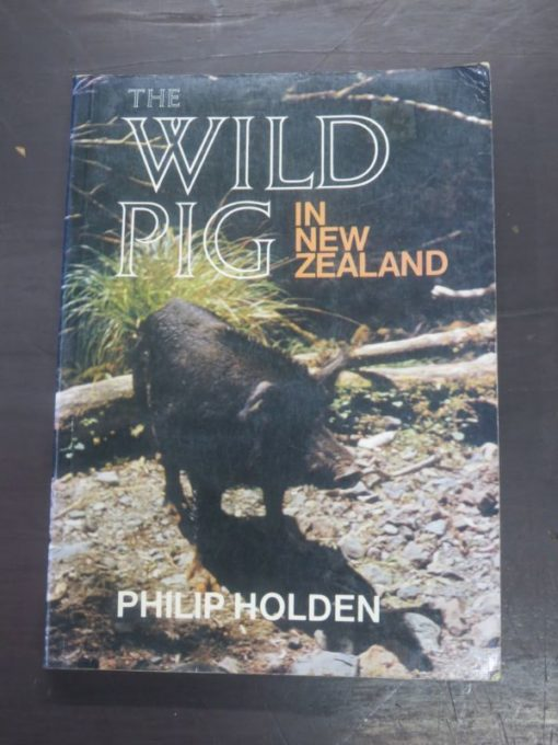 Philip Holden, The Wild Pig In New Zealand, Hodder and Stoughton, Auckland, 1985, Hunting, Wild Pig, Dead Souls Bookshop, Dunedin Book Shop