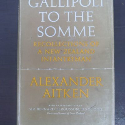 Alexander Aitken, Gallipoli To The Somme : Recollections of A New Zealand Infantryman, With An Introduction by Sir Bernard Ferguson, Oxford University Press, 1963, New Zealand Military, Military, Dead Souls Bookshop, Dunedin Book Shop