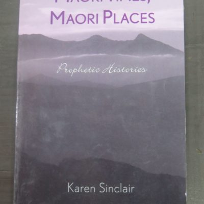 Karen Sinclair, Maori Times, Maori Places : Prophetic Histories, Rowman and Littlefield, USA, Bridget Williams Books, New Zealand, 2002, Occult, Philosophy, Maori, Religion, Prophecy, New Zealand Non-Fiction, Dead Souls Bookshop, Dunedin Book Shop
