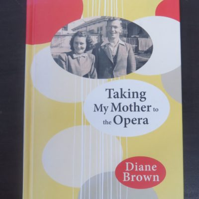 Diane Brown, Taking My Mother to the Opera, Otago University Press, Dunedin, 2015, New Zealand Poetry, New Zealand Literature, Poetry, Poet, Dead Souls Bookshop, Dunedin Book Shop