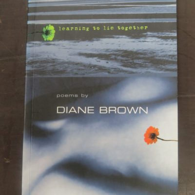 Diane Brown, learning to lie together, poems, Godwit, Auckland, 2004, New Zealand Poetry, New Zealand Literature, Poetry, Poet, Dead Souls Bookshop, Dunedin Book Shop