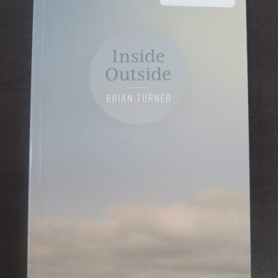 Brian Turner, Inside Outside, Victoria University Press, Wellington, 2011, New Zealand Poetry, New Zealand Literature, Poetry, Poet, Dead Souls Bookshop, Dunedin Book Shop