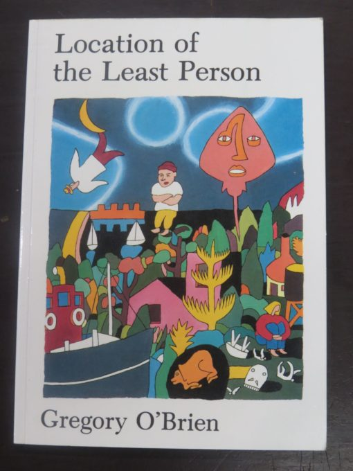 Gregory O'Brien, Location of the Least Person, University of Auckland Press, 1987, Art, Poetry, New Zealand Poetry, Poet, New Zealand Literature, Dead Souls Bookshop, Dunedin Book Shop