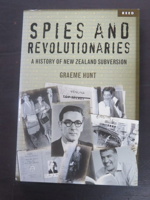 Graeme Hunt, Spies And Revolutionaries : A History of New Zealand Subversion, Reed Publishing, Auckland, 2007, New Zealand Non-Fiction, Dead Souls Bookshop, Dunedin Book Shop