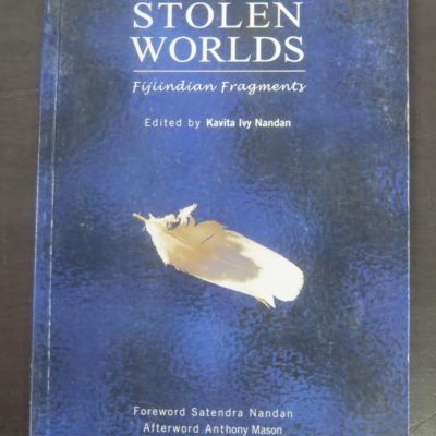 Kavita Ivy Nandan, Stolen Worlds : Fijiindian Fragments, Foreword by Satendra Nandan, Afterword by Anthony Mason, Ivy Press International, 2005, Pacific, History, Dead Souls Bookshop, Dunedin Book Shop