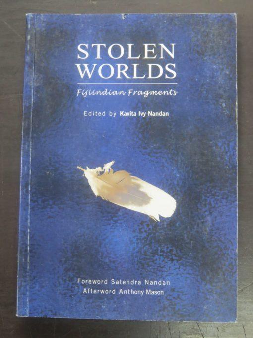 Kavita Ivy Nandan, Stolen Worlds : Fijiindian Fragments, Foreword by Satendra Nandan, Afterword by Anthony Mason, Ivy Press International, 2005, Pacific, History, Dead Souls Bookshop, Dunedin Book Shop
