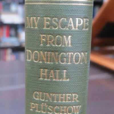 Gunther Pluschow, My Escape from Donnington Hall : Preceded by an Account of the Siege of Kiao-Chow in 1915, By Kapitanleutnant Gunther Pluschow, of the German Air Service, Translated by Pauline De Chary, John Lane The Bodley Head Ltd, London, 1922, Military, Aviation, German, WWI, First World War, Dead Souls Bookshop, Dunedin Book Shop