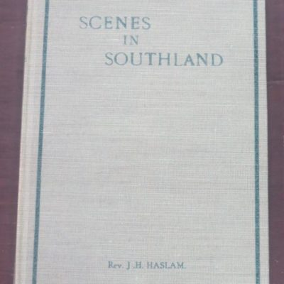 Rev. J. H. Haslam (Methodist Church of New Zealand), Scenes In Southland, Epworth Press, J. Alfred Sharp, London, 1926, New Zealand Poetry, Poetry, New Zealand Literature, Dead Souls Bookshop, Dunedin Book Shop