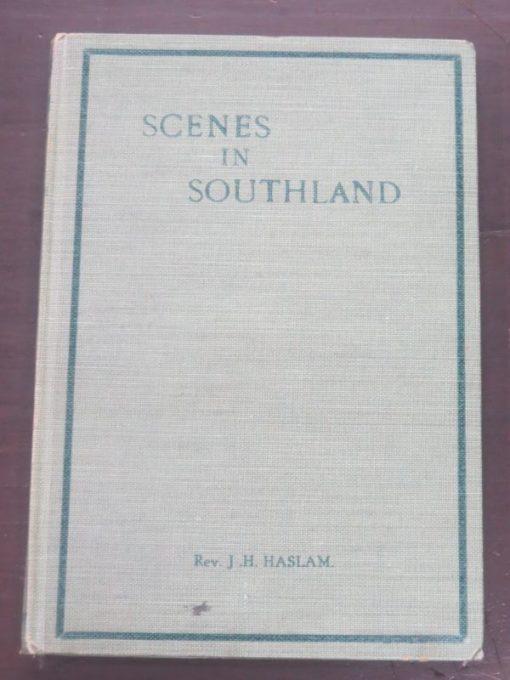 Rev. J. H. Haslam (Methodist Church of New Zealand), Scenes In Southland, Epworth Press, J. Alfred Sharp, London, 1926, New Zealand Poetry, Poetry, New Zealand Literature, Dead Souls Bookshop, Dunedin Book Shop