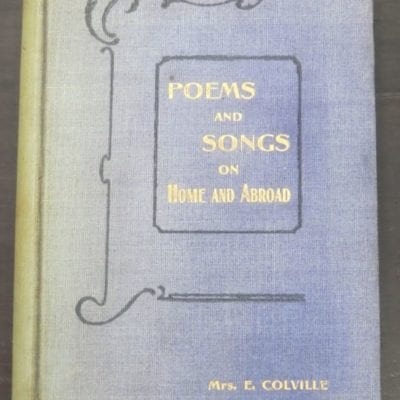 Mrs. E. Colville (Otago, Dunedin), Poems and Songs on Home and Abroad, Dunlop & Drennan, Kilmarnock, 1905, Poetry, New Zealanad Poetry, New Zealand Literature, Dead Souls Bookshop, Dunedin Book Shop