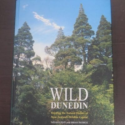 Neville Peat, Brian Patrick, Wild Dunedin, Enjoying the Natural History of New Zealand's Wildlife Capital, Otago University Press, Dunedin, 1995, New Zealand Natural History, Otago, Dunedin, Dead Souls Bookshop, Dunedin Book Shop