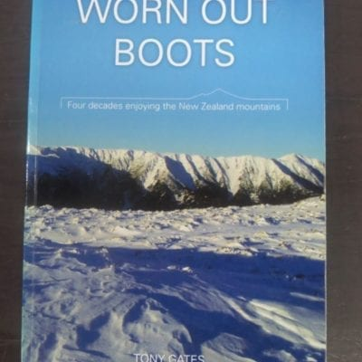 Tony Gates, Worn Out Boots, Four Decades Enjoying the New Zealand Mountains, self-published, New Plymouth, 2012, New Zealand Mountains, New Zealand Non-Fiction, Dead Souls Bookshop, Dunedin Book Shop