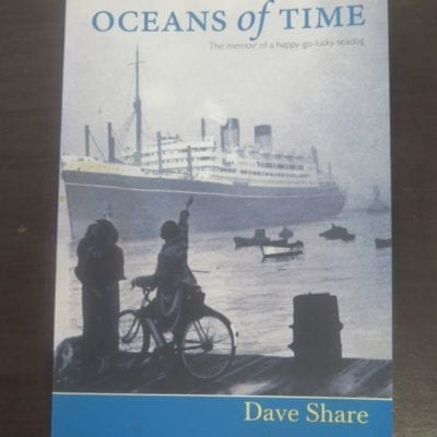 Dave Share, Oceans of Time, The Memoir of a Happy-go-lucky seadog, Steele Roberts, Wellington, 2006, Nautical, Sailing, Dead Souls Bookshop, Dunedin Book Shop