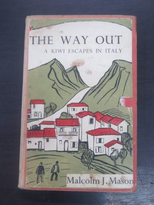 Malcolm J. Mason, The Way Out : A Kiwi Escapes In Italy, Paul's Book Arcade Ltd, Hamilton, NZ, Caxton Press, 1946, Military, New Zealand Military, WWII, Second World War, Dead Souls Bookshop, Dunedin Book Shop