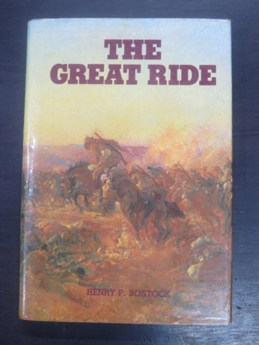 Henry P. Bostock, The Great Ride : The Diary of a Light Horse Brigade Scout, World War I, Artlook Books, Perth, Western Australia, 1982, Military, Australia, WWI, First World War, Dead Souls Bookshop, Dunedin Book Shop