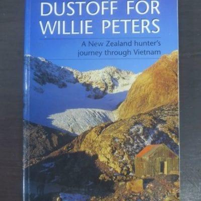 Graeme Sturgeon, Dustoff For Willie Peters, A New Zealand hunter's journey through Vietnam, River Press, Picton, NZ, 1998, Hunting, Dead Souls Bookshop, Dunedin Book Shop