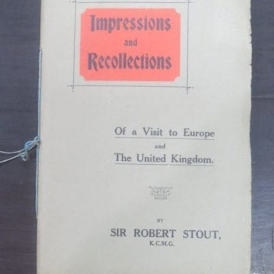 Sir Robert Stout, Impressions and Recollections : Of a Visit to Europe and The United Kingdom, J. W. Kealy, The Book Exchange, Auckland, 1910, New Zealand Non-Fiction, Dead Souls Bookshop, Dunedin Book Shop
