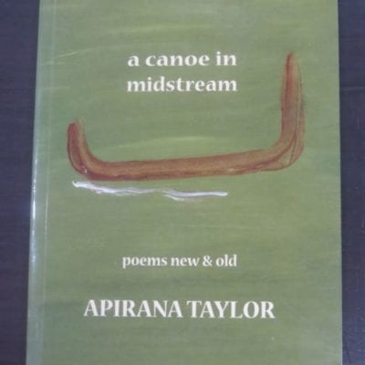 Apirana Taylor, a canoe in midstream, poems new and old, Canterbury University Press, Christchurch, 2009, New Zealand Poetry, New Zealand Literature, poetry, Dead Souls Bookshop, Dunedin Book Shop