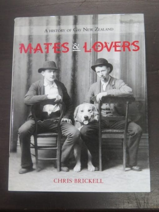 Chris Brickell, Mates and Lovers, A History of Gay New Zealand, Godwit, Auckland, 2008, New Zealand Non-Fiction, Dead Souls Bookshop, Dunedin Book Shop