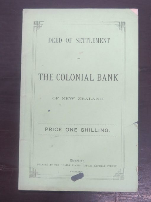 Deed Of Settlement of The Colonial Bank of New Zealand, 1874, 'Daily Times' Office, Rattray Street, Dunedin, 1874,, New Zealand Non-Fiction, Otago, Dunedin, Dead Souls Bookshop, Dunedin Book Shop