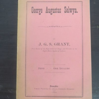 J. G. S. Grant, George Augustus Selwyn, Tablet Printing Co. (jolly, Connor), Octagon, Dunedin, 1889, Otago, Dunedin, New Zealand Non-Fiction, Dead Souls Bookshop, Dunedin Book Shop