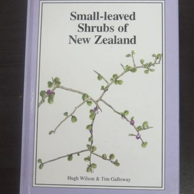Hugh Wilson, Tim Galloway, Small-Leaved Shrubs of New Zealand, Manuka Press, Christchurch, 1993, Natural History, New Zealand Natural History, New Zealand Non-Fiction, Dead Souls Bookshop, Dunedin Book Shop