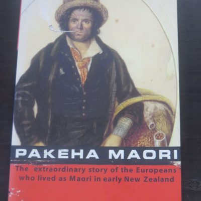 Trevor Bentley, Pakeha Maori, The Extraordinary story of the Europeans who lived as Maori in early New Zealand, Penguin NZ, Auckland, 1999, New Zealand Non-Fiction, Dead Souls Bookshop, Dunedin Book Shop